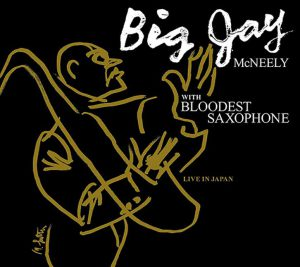 BIG JAY McNEELY with BLOODEST SAXOPHONE / Live In Japan