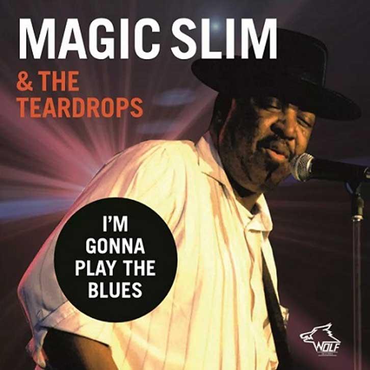 MAGIC SLIM & THE TEARDROPS / I'M GONNA PLAY THE BLUES