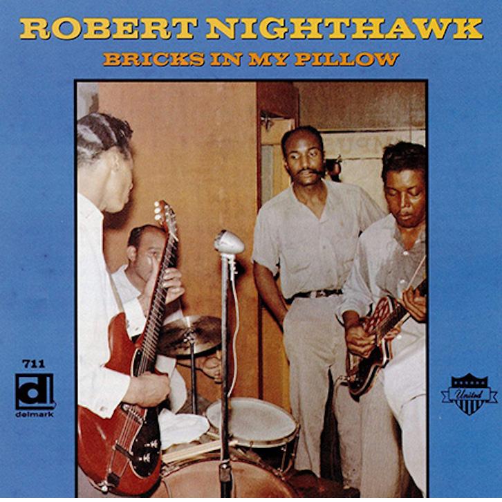 ROBERT NIGHTHAWK / BRICKS IN MY PILLOW